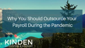 Why You Should Outsource Your Payroll During the Pandemic - Kinden CPA